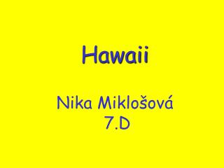 Hawaii  Nika Miklo�ov�  7.D