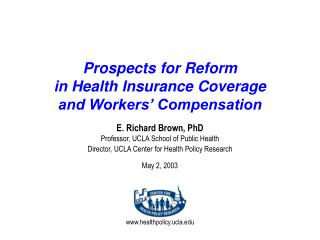 Prospects for Reform  in  Health Insurance Coverage  and Workers� Compensation