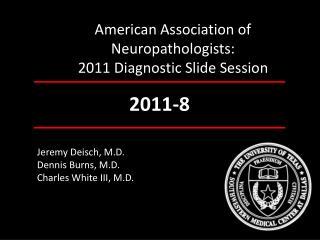 American Association of Neuropathologists: 2011 Diagnostic Slide Session