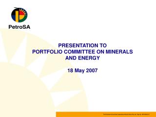 PRESENTATION TO  PORTFOLIO COMMITTEE ON MINERALS AND ENERGY 18 May 2007