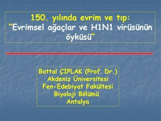 Battal ÇIPLAK (Prof. Dr.) Akdeniz Üniversitesi Fen-Edebiyat Fakültesi Biyoloji Bölümü  Antalya