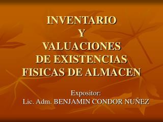 INVENTARIO  Y  VALUACIONES  DE EXISTENCIAS FISICAS DE ALMACEN