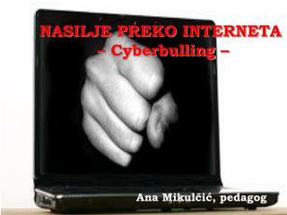 NASILJE PREKO INTERNETA  –  Cyberbulling  –