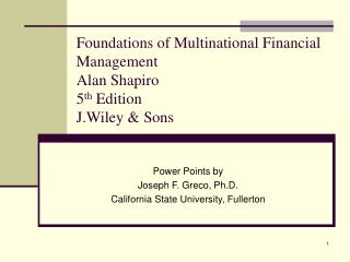 Foundations of Multinational Financial Management Alan Shapiro 5 th  Edition  J.Wiley & Sons