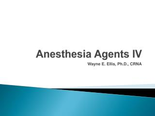 Anesthesia Agents IV