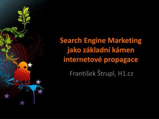 Search Engine Marketing jako z�kladn� k�men internetov� propagace