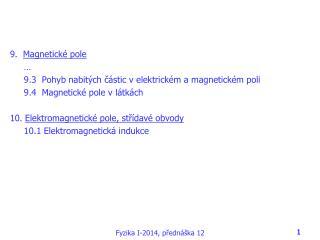 9 .  Magnetické pole … 9.3   Pohyb nabitých částic v elektrickém a magnetickém poli