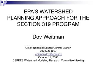 EPA S WATERSHED  PLANNING APPROACH FOR THE SECTION 319 PROGRAM  Dov Weitman  Chief, Nonpoint Source Control Branch 202-5