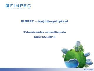 FINPEC – harjoitusyritykset Tulevaisuuden ammattiopisto Oulu 12.3.2013