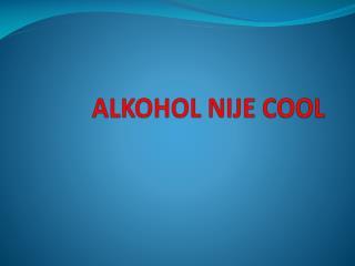 ALKOHOL NIJE COOL