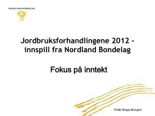 Jordbruksforhandlingene 2012 - innspill fra Nordland Bondelag