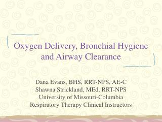 Oxygen Delivery, Bronchial Hygiene and Airway Clearance