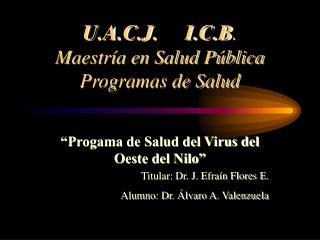 U.A.C.J.     I.C.B . Maestría en Salud Pública Programas de Salud
