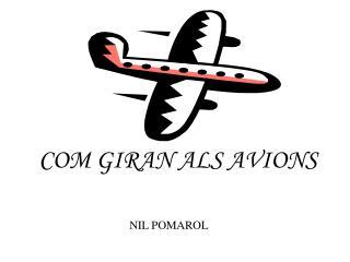 COM GIRAN ALS AVIONS