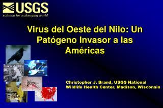 Virus del Oeste del Nilo: Un Pat ógeno Invasor a las Américas