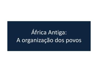 África Antiga:  A organização dos povos