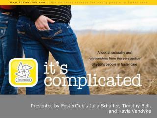 Presented by FosterClub ' s Julia Schaffer, Timothy Bell, and Kayla Vandyke