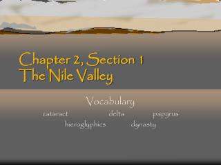 Chapter 2, Section 1 The Nile Valley