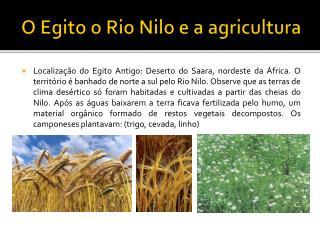 O Egito o Rio Nilo e a agricultura