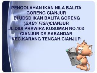 PENGOLAHAN IKAN NILA BALITA GORENG CIANJUR  DI UDSD IKAN BALITA GORENG ( BABY FISH) CIANJUR