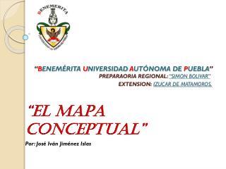 """EL MAPA CONCEPTUAL"" Por: José Iván Jiménez Islas"