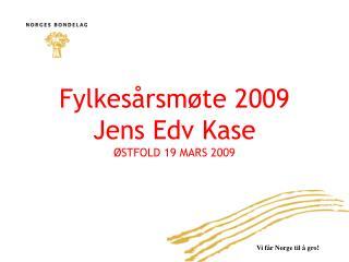 Fylkesårsmøte 2009 Jens Edv Kase ØSTFOLD 19 MARS 2009