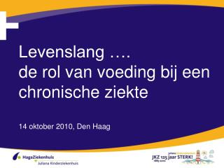 Levenslang ….  de rol van voeding bij een chronische ziekte  14 oktober 2010, Den Haag