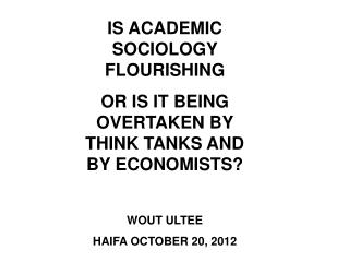IS ACADEMIC SOCIOLOGY FLOURISHING OR IS IT BEING OVERTAKEN BY THINK TANKS AND BY ECONOMISTS?
