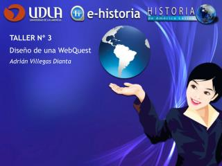 TALLER N� 3 Dise�o de una WebQuest Adri�n Villegas Dianta