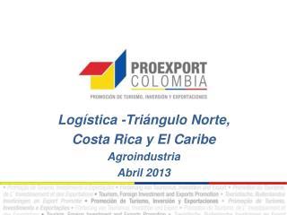 Logística -Triángulo Norte,  Costa Rica y El Caribe Agroindustria  Abril 2013