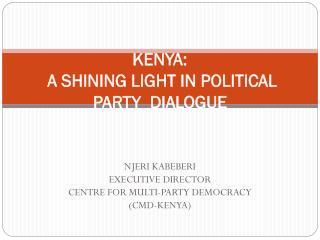 KENYA:  A SHINING LIGHT IN POLITICAL PARTY  DIALOGUE