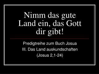 Nimm das gute Land ein, das Gott dir gibt!
