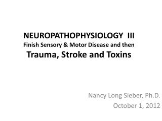 NEUROPATHOPHYSIOLOGY  III Finish Sensory & Motor Disease and then Trauma, Stroke and Toxins