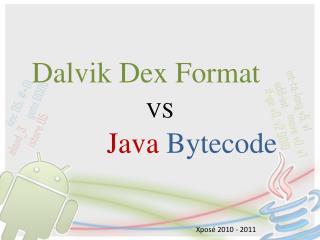 Dalvik  Dex  Format VS Java Bytecode