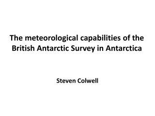 The meteorological capabilities of the British Antarctic Survey in Antarctica