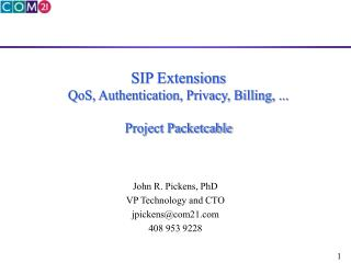 SIP Extensions QoS, Authentication, Privacy, Billing, ...  Project Packetcable