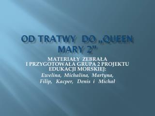 OD TRATWY  DO ,, QUeeN MARY 2''