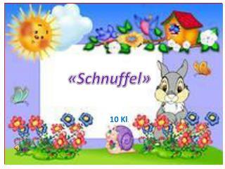 « Schnuffel »