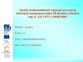 Předmět :  Zeměpis Ročník :  6. Téma : Lesohospodářská krajina Autor : Mgr. Eva Vyskočilová