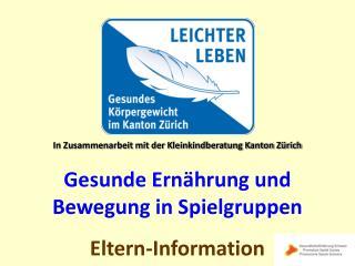 In Zusammenarbeit mit der Kleinkindberatung Kanton Zürich Gesunde Ernährung und