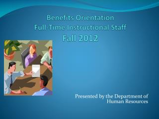 Benefits Orientation Full-Time Instructional Staff  Fall 2012