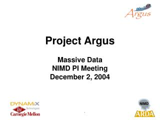 Project Argus Massive Data NIMD PI Meeting December 2, 2004
