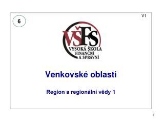 V1 Venkovské oblasti  Region a regionální vědy 1