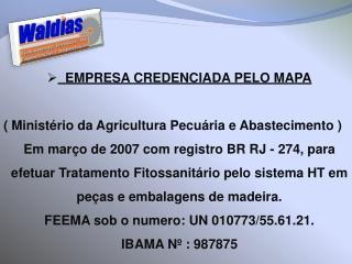 EMPRESA CREDENCIADA PELO MAPA (  Ministério da Agricultura Pecuária e Abastecimento  )