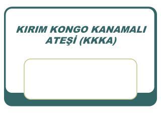 KIRIM KONGO KANAMALI ATEŞİ (KKKA)