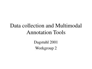 Data collection and Multimodal  Annotation Tools