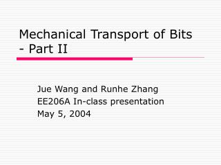 Mechanical Transport of Bits - Part II