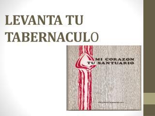LEVANTA TU TABERNACUL O
