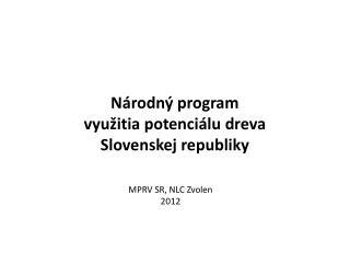 Národn ý  program využitia potenciálu dreva Slovenskej republiky