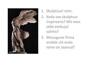 Skulptuuri nimi. Keda see skulptuur inspireeris? Mis teos selle eeskujul valmis?